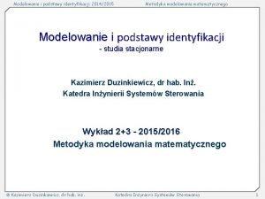 Modelowanie i podstawy identyfikacji 20142015 Metodyka modelowania matematycznego
