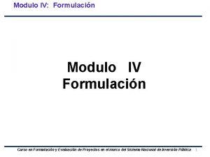 Modulo IV Formulacin Modulo IV Formulacin Curso en