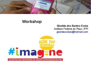 Workshop Giselda dos Santos Costa Instituto Federal do