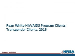 Ryan White HIVAIDS Program Clients Transgender Clients 2016
