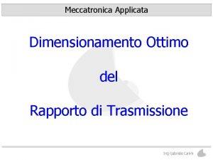 Meccatronica Applicata Dimensionamento Ottimo del Rapporto di Trasmissione