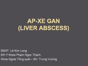 PXE GAN LIVER ABSCESS BSNT L Kim Long