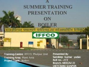 A SUMMER TRAINING PRESENTATION ON BOILER Training Centre