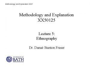 Methodology and Explanation 2007 Methodology and Explanation XX