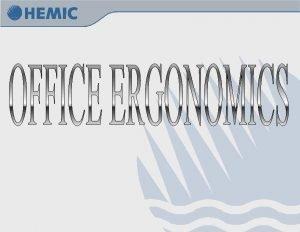 OBJECTIVES n n n Define ergonomics Define cumulative