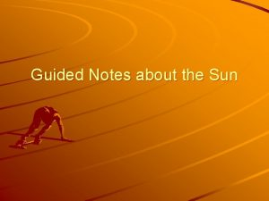 Guided Notes about the Sun 1 The Sun