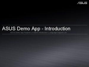 ASUS Demo App Introduction ASUS Demo App Purpose