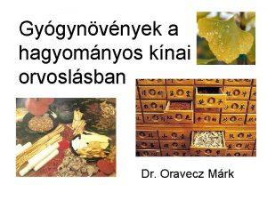 Gygynvnyek a hagyomnyos knai orvoslsban Dr Oravecz Mrk