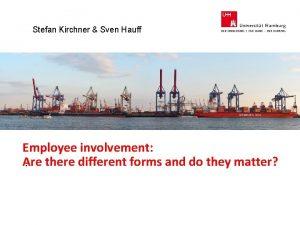 Stefan Kirchner Sven Hauff Employee involvement Are there