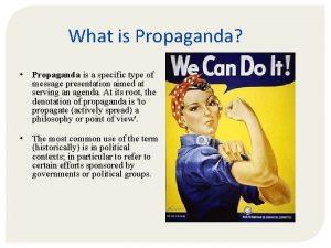 What is Propaganda Propaganda is a specific type