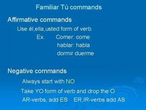 Familiar T commands Affirmative commands Use l ella