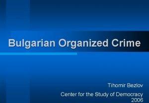 Bulgarian Organized Crime Tihomir Bezlov Center for the