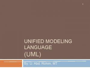 1 UNIFIED MODELING LANGUAGE UML By U Abd