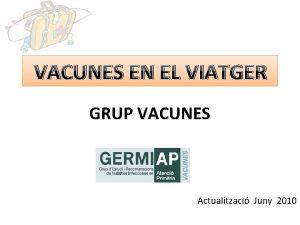 VACUNES EN EL VIATGER GRUP VACUNES Actualitzaci Juny