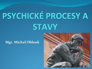 PSYCHICK PROCESY A STAVY Mgr Michal Oblouk POZNVN