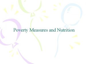 Poverty Measures and Nutrition Poverty Measures and Nutrition