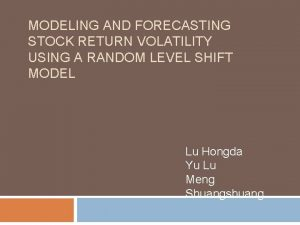 MODELING AND FORECASTING STOCK RETURN VOLATILITY USING A