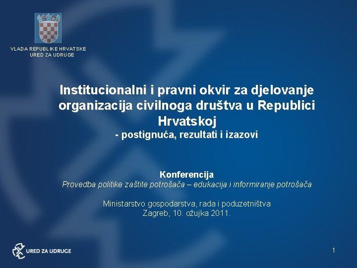 VLADA REPUBLIKE HRVATSKE URED ZA UDRUGE Institucionalni i