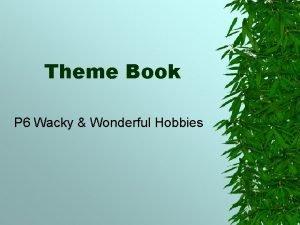 Theme Book P 6 Wacky Wonderful Hobbies Wacky