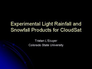 Experimental Light Rainfall and Snowfall Products for Cloud