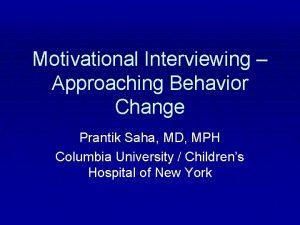 Motivational Interviewing Approaching Behavior Change Prantik Saha MD