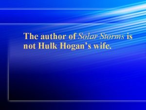 The author of Solar Storms is not Hulk
