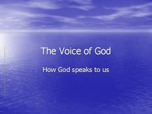 The Voice of God How God speaks to