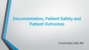 Documentation Patient Safety and Patient Outcomes Kristal Hatter