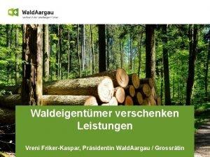 Waldeigentmer verschenken Leistungen Vreni FrikerKaspar Prsidentin Wald Aargau