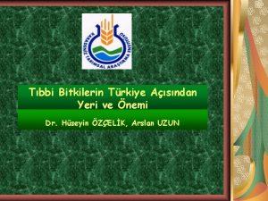Tbbi Bitkilerin Trkiye Asndan Yeri ve nemi Dr