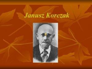 Janusz Korczak Janusz Korczak waciwe nazwisko Henryk Goldszmit