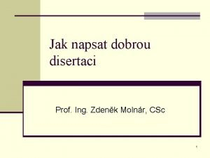 Jak napsat dobrou disertaci Prof Ing Zdenk Molnr
