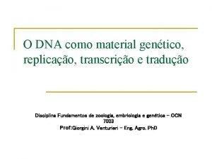 O DNA como material gentico replicao transcrio e