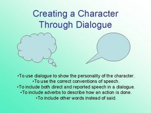 Creating a Character Through Dialogue To use dialogue