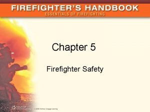 Chapter 5 Firefighter Safety Introduction Fire service knows