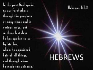HEBREWS HEBREWS AUTHOR Uncertain RECIPIENTS A group of