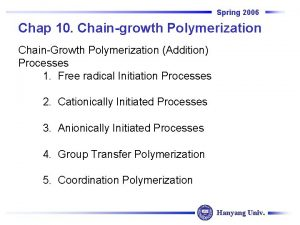 Spring 2006 Chap 10 Chaingrowth Polymerization ChainGrowth Polymerization