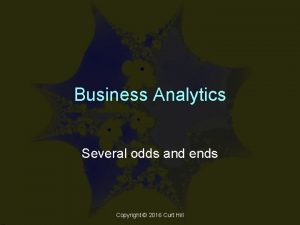 Business Analytics Several odds and ends Copyright 2016