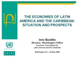 THE ECONOMIES OF LATIN AMERICA AND THE CARIBBEAN