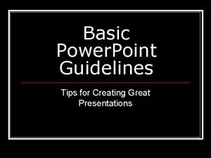 Basic Power Point Guidelines Tips for Creating Great