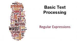 Basic Text Processing Regular Expressions Dan Jurafsky Regular