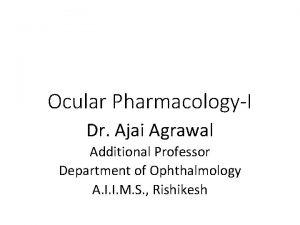 Ocular PharmacologyI Dr Ajai Agrawal Additional Professor Department