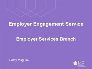 Employer Engagement Service Employer Services Branch Patsy Maguire