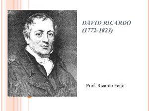 DAVID RICARDO 1772 1823 Prof Ricardo Feij VIDA