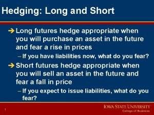 Hedging Long and Short Long futures hedge appropriate