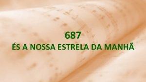 687 S A NOSSA ESTRELA DA MANH s