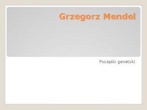 Grzegorz Mendel Pocztki genetyki Grzegorz Mendel ur 20