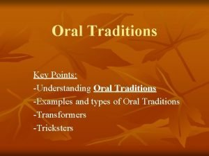 Oral Traditions Key Points Understanding Oral Traditions Examples
