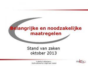 Belangrijke en noodzakelijke maatregelen Stand van zaken oktober