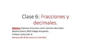 Clase 6 Fracciones y decimales Objetivo Expresar fracciones